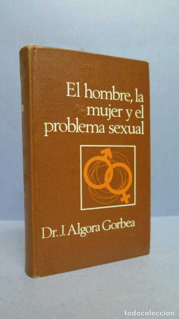 EL HOMBRE LA MUJER Y EL PROBLEMA SEXUAL. DR. I. ALGORA GORBEA (Libros de Segunda Mano - Pensamiento - Sociología)