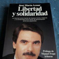 Libros de segunda mano: LIBERTAD Y SOLIDARIDAD. JOSÉ MARÍA AZNAR. LIBRO.. Lote 89269836