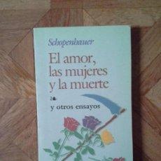 Libros de segunda mano: SCHOPENHAUER - EL AMOR, LAS MUJERES Y LA MUERTE. Lote 89625116