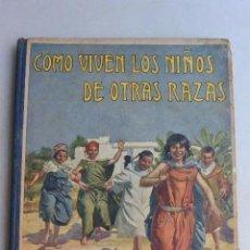Libros de segunda mano: LIBRO COMO VIVEN LOS NIÑOS DE OTRAS RAZAS. Lote 90190016