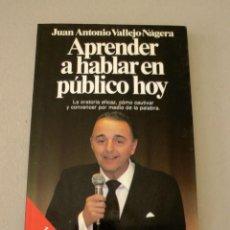 Libros de segunda mano: APRENDE A HABLAR EN PUBLICO HOY JUAN ANTONIO VALLEJO. Lote 91040870