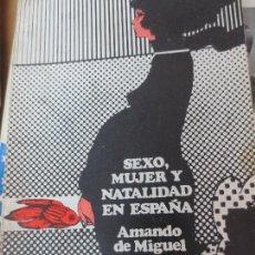 Libros de segunda mano: SEXO MUJER Y NATALIDAD EN ESPAÑA AMANDO DE MIGUEL AÑO 1975. Lote 91367175