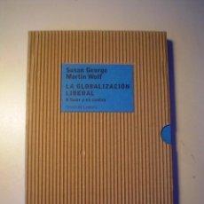 Libros de segunda mano: SUSAN GEORGE, MARTIN WOLF: LA GLOBALIZACIÓN LIBERAL - A FAVOR Y EN CONTRA. Lote 91439685