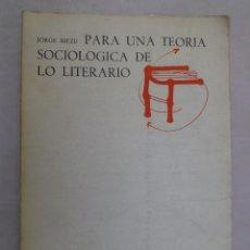 Libros de segunda mano: PARA UNA TEORÍA SOCIOLÓGICA DE LO LITERARIO. JORGE RIEZU.. Lote 92370790