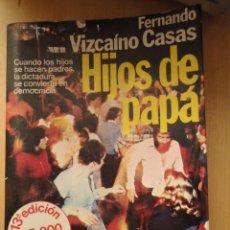 Libros de segunda mano: HIJOS DE PAPA - FERNANDO VIZCAINO CASAS. Lote 93096685