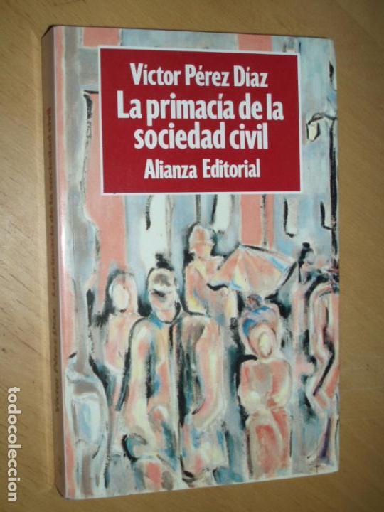 LA PRIMACÍA DE LA SOCIEDAD CIVIL: EL PROCESO DE FORMACIÓN DE LA ESPAÑA DEMOCRÁTICA - PÉREZ DÍAZ, V. (Libros de Segunda Mano - Pensamiento - Sociología)