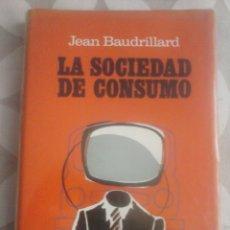 Libros de segunda mano: LA SOCIEDAD DE CONSUMO. JEAN BAUDRILLARD.. Lote 94378376