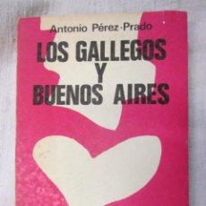 Libros de segunda mano: GALICIA - LOS GALLEGOS EN BUENOS AIRES - ANTONIO PEREZ PRADO -LA BASTILLA BOS AIRES 1973 283PP 20CM. Lote 94458582