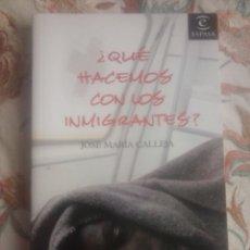 Libros de segunda mano: ¿QUÉ HACEMOS CON LOS INMIGRANTES? JOSÉ MARÍA CALLEJA.. Lote 94714626