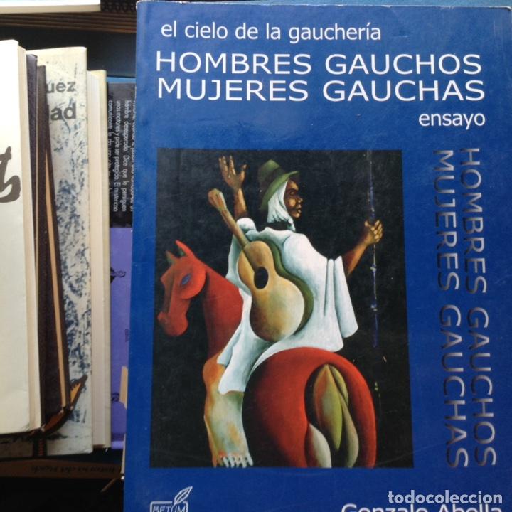 HOMBRES GAUCHOS. MUJERES GAUCHAS. GONZALO ABELLA (Libros de Segunda Mano - Pensamiento - Sociología)
