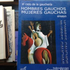 Libros de segunda mano: HOMBRES GAUCHOS. MUJERES GAUCHAS. GONZALO ABELLA. Lote 94981686