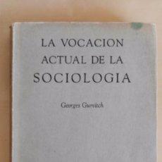 Libros de segunda mano: LA VOCACIÓN ACTUAL DE LA SOCIOLOGÍA, GEORGES GURVITCH. Lote 95803567