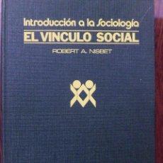 Libros de segunda mano: INTRODUCCIÓN A LA SOCIOLOGÍA. EL VÍNCULO SOCIAL. ROBERT A. NISBET. Lote 98747435