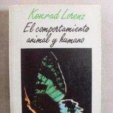 Libros de segunda mano: EL COMPORTAMIENTO ANIMAL Y HUMANO / KONRAD LORENZ / 1ª EDICIÓN 1985. Lote 95848763