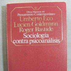 Libros de segunda mano: SOCIOLOGÍA CONTRA PSICOANÁLISIS / UMBERTO ECO, LUCIEN GOLDMANN, ROGER BASTIDE / 1986. Lote 95912275