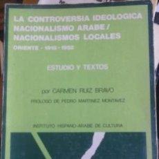 Libros de segunda mano: LA CONTROVERSIA IDEOLÓGICA NACIONALISMO ÁRABE, NACIONALISMOS LOCALES - CARMEN RUIZ BRAVO. Lote 97864263