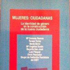 Libros de segunda mano: MUJERES: CIUDADANAS. LA IDENTIDAD DE GÉNERO EN LA CONSTRUCCIÓN DE LA NUEVA CIUDADANIA. Lote 97931043
