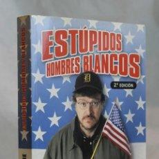 Libros de segunda mano: ESTÚPIDOS HOMBRES BLANCOS,MICHAEL MOORE,EDICIONES B,2003. Lote 98524119