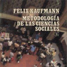 Libros de segunda mano: FELIX KAUFMANN. METODOLOGÍA DE LAS CIENCIAS SOCIALES. FONDO DE CULTURA ECONÓMICA, MÉXICO 1986. Lote 46417742