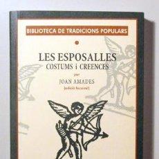 Libros de segunda mano: AMADES, JOAN - LES ESPOSALLES. COSTUMS I CREENCES (FACSÍMIL) - TARRAGONA 2003. Lote 98377232