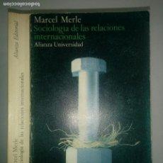 Libros de segunda mano: SOCIOLOGÍA DE LAS RELACIONES INTERNACIONALES 1980 MARCEL MERLE 2ª ED. ALIANZA UNIVERSIDAD 215. Lote 98672279