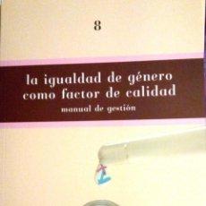 Libros de segunda mano: LA IGUALDAD DE GÉNERO COMO FACTOR DE CALIDAD. MANUAL DE GESTIÓN (DE ROSA GÓMEZ TORRALBO). Lote 98895519