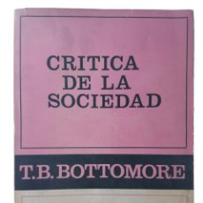 Libros de segunda mano: CRITICA DE LA SOCIEDAD - BOTTOMORE, T. B.. Lote 99054755
