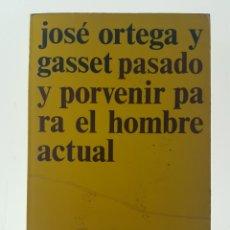 Libros de segunda mano: PASADO Y PORVENIR PARA EL HOMBRE ACTUAL - ORTEGA Y GASSET, JOSE. Lote 99055164