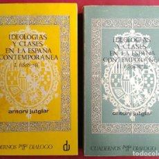 Libros de segunda mano: ANTONI JUTGLAR . IDEOLOGÍAS Y CLASES EN LA ESPAÑA CONTEMPORÁNEA . Lote 99332315