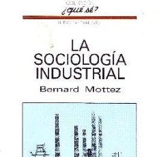 Libros de segunda mano: LA SOCIOLOGIA INDUSTRIAL Nº 72. MOTTEZ, BERNARD. S-068. Lote 99975223