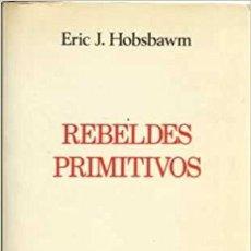 Libros de segunda mano: REBELDES PRIMITIVOS. ERIC J. HOBSBAWM. Lote 100126455
