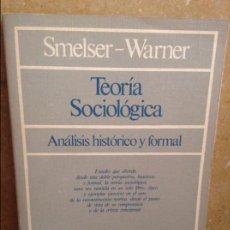 Libros de segunda mano: TEORIA SOCIOLOGICA. ANALISIS HISTORICO Y FORMAL (SMELSER - WARNER). Lote 159915561
