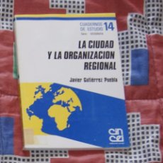 Libros de segunda mano: LA CIUDAD Y LA ORGANIZACIÓN REGIONAL JAVIER GUTIÉRREZ PUEBLA. Lote 100368455