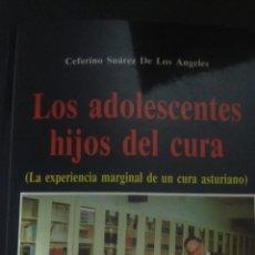 Libros de segunda mano: LOS ADOLESCENTES HIJOS DEL CURA. LA EXPERIENCIA MARGINAL DE UN CURA ASTURIANO. CEFERINO SUÁREZ DE LO. Lote 100401092