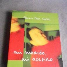 Libros de segunda mano: MI MARIDO, MI ASESINO. Lote 101545467