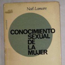 Libros de segunda mano: CONOCIMIENTO SEXUAL DE LA MUJER - NOEL LAMARE; EDITORIAL FONTANELLA (EI). Lote 102502155