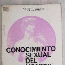 Libros de segunda mano: CONOCIMIENTO SEXUAL DEL HOMBRE - NOEL LAMARE; EDITORIAL FONTANELLA (EI). Lote 102502219