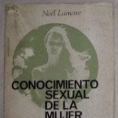 Libros de segunda mano: CONOCIMIENTO SEXUAL DE LA MUJER - NOEL LAMARE; EDITORIAL FONTANELLA (EI). Lote 102502247