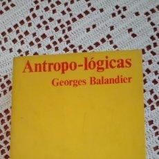 Libros de segunda mano: ANTROPO-LÓGICAS GEORGES BALANDIER 1975. Lote 103715739