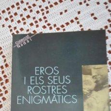 Libros de segunda mano: EROS I ELS SEUS ROSTRES ENIGMÀTICS ENRIC AGUILAR 1989. Lote 103723803