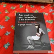 Libros de segunda mano: LAS MUJERES QUE NO AMABAN A LOS HOMBRES. EL RÉGIMEN FEMINISTA EN ESPAÑA. Lote 103838883