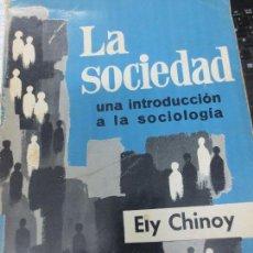 Libros de segunda mano: LA SOCIEDAD UNA INTRODUCCIÓN A LA SOCIALOGÍA ELY CHINOY AÑO 1966. Lote 103937691