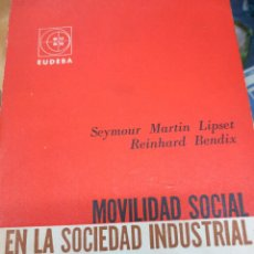 Libros de segunda mano: MOVILIDAD SOCIAL EN LA SOCIEDAD INDUSTRIAL VV.AA. EUDEBA AÑO 1963. Lote 103944151