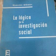 Libros de segunda mano: LA LÓGICA DE LA INVESTIGACIÓN SOCIAL QUENTIN GIBSON EDITORIAL TECNOS AÑO 1961. Lote 103945347
