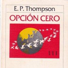 Libros de segunda mano: OPCIÓN CERO - E. P. THOMPSON - CRÍTICA & GRIJALBO 1983. Lote 104180823