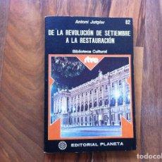 Libros de segunda mano: ANTONI JUTGLAR. DE LA REVOLUCIÓN DE SEPTIEMBRE A LA RESTAURACIÓN. ED. PLANETA, 1976.. Lote 104778655