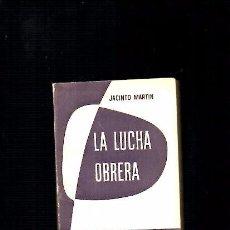 Libros de segunda mano: LA LUCHA OBRERA - JACINTO MARTIN - EURAMERICA ED. 1963. Lote 105022831