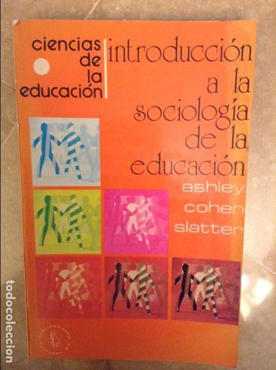 INTRODUCCION A LA SOCIOLOGIA DE LA EDUCACION (ASHLEY, COHEN, SLATTER) (Libros de Segunda Mano - Pensamiento - Sociología)