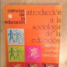 Libros de segunda mano: INTRODUCCION A LA SOCIOLOGIA DE LA EDUCACION (ASHLEY, COHEN, SLATTER). Lote 105213555