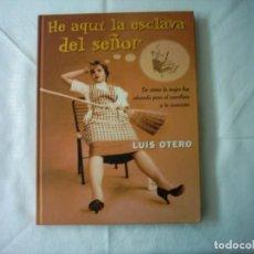 Libros de segunda mano: LUIS OTERO. HE AQUÍ LA ESCLAVA DEL SEÑOR. 2001. PRIMERA EDICIÓN.. Lote 106018895